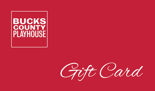 Click On One Of The Images Below To Purchase A Gift Card For Tickets Bucks County Playhouse
